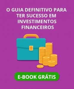 O guia definitivo para ter sucesso em investimentos financeiros